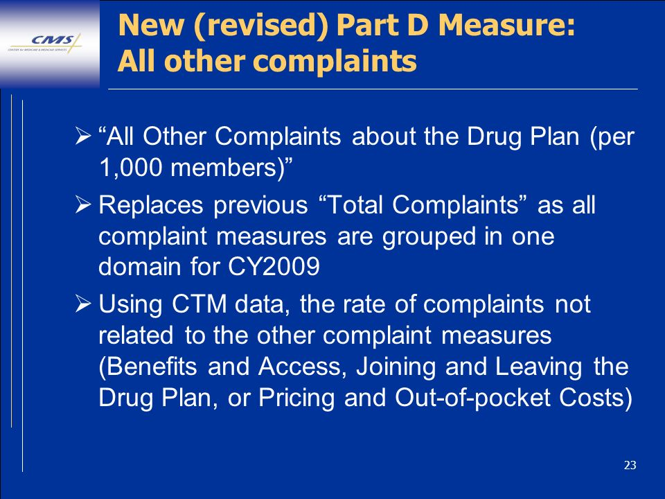 23 New (revised) Part D Measure: All other complaints All Other Complaints about the Drug Plan (per 1,000 members) Replaces previous Total Complaints