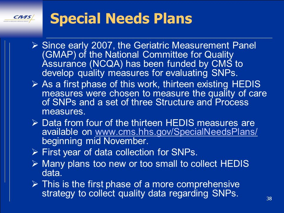 38 Special Needs Plans Since early 2007, the Geriatric Measurement Panel (GMAP) of the National Committee for Quality Assurance (NCQA) has been funded