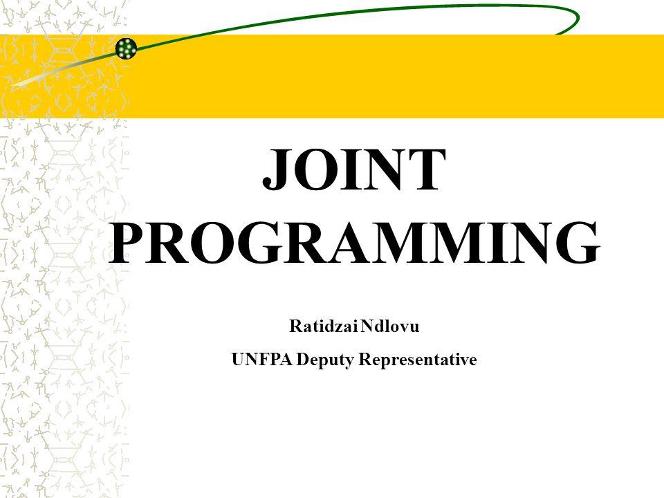 JOINT PROGRAMMING Ratidzai Ndlovu UNFPA Deputy Representative