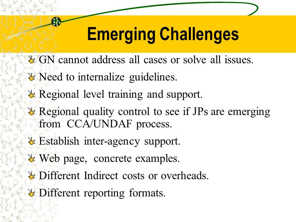 Emerging Challenges GN cannot address all cases or solve all issues. Need to internalize guidelines. Regional level training and support. Regional qua