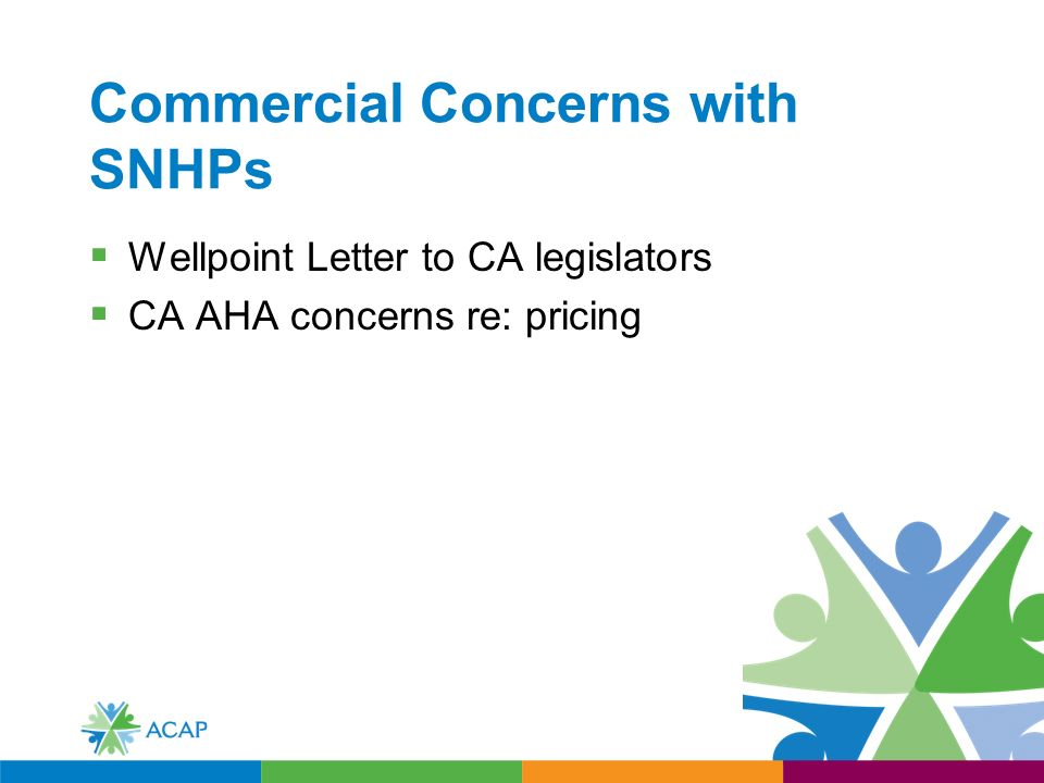 Commercial Concerns with SNHPs Wellpoint Letter to CA legislators CA AHA concerns re: pricing