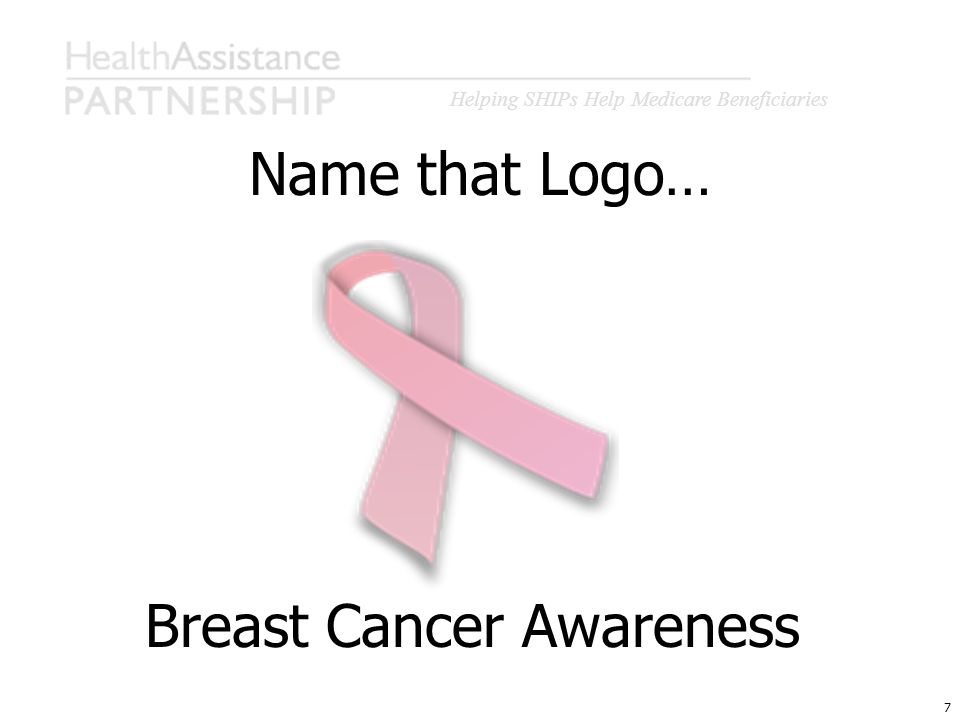 Helping SHIPs Help Medicare Beneficiaries 7 Breast Cancer Awareness Name that Logo…