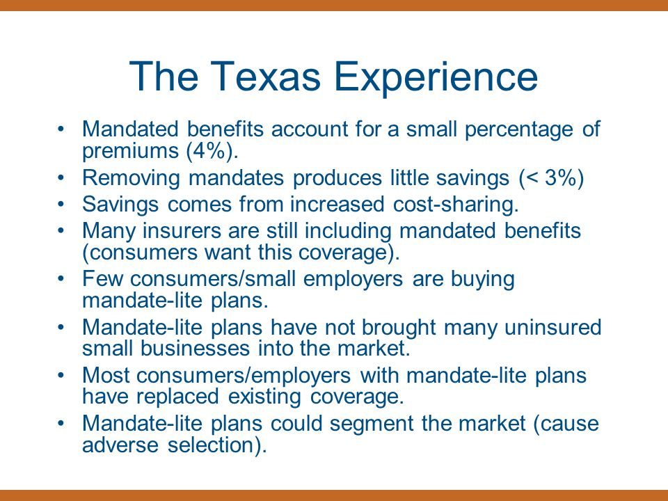The Texas Experience Mandated benefits account for a small percentage of premiums (4%).