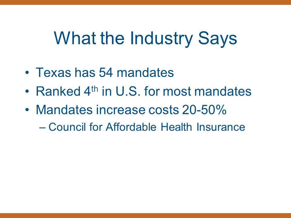 What the Industry Says Texas has 54 mandates Ranked 4 th in U.S.