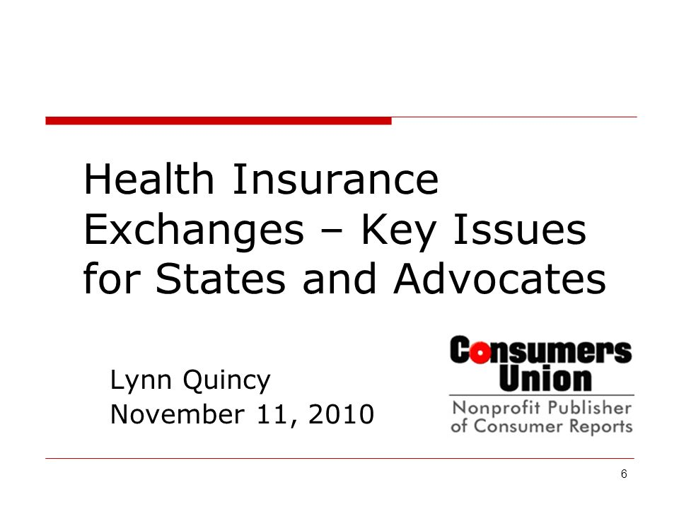 6 Lynn Quincy November 11, 2010 Health Insurance Exchanges – Key Issues for States and Advocates