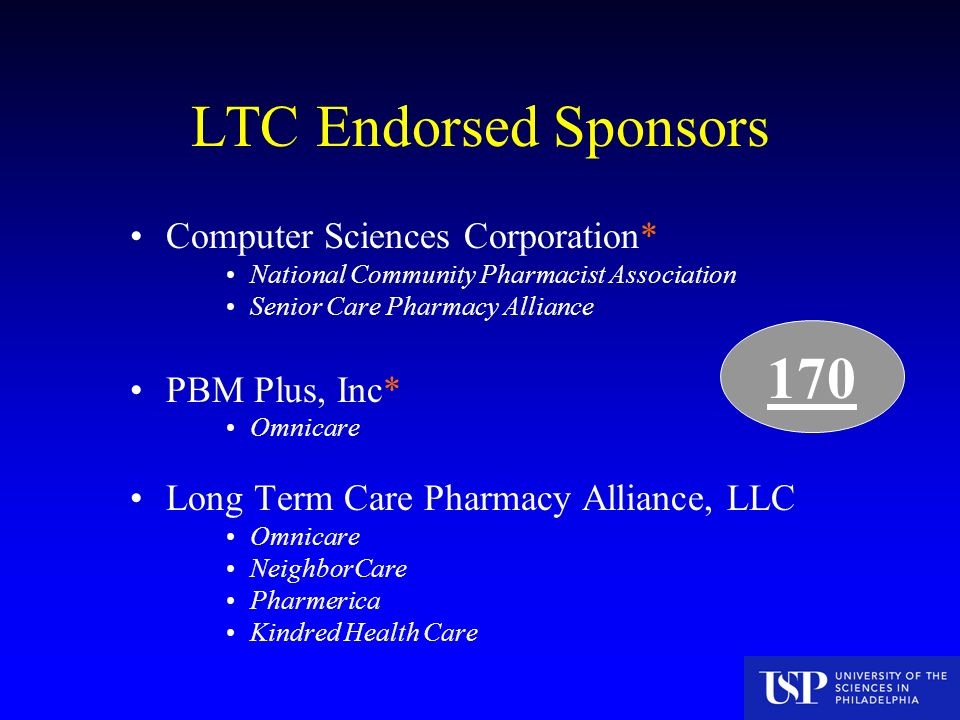 LTC Endorsed Sponsors Computer Sciences Corporation* National Community Pharmacist Association Senior Care Pharmacy Alliance PBM Plus, Inc* Omnicare Long Term Care Pharmacy Alliance, LLC Omnicare NeighborCare Pharmerica Kindred Health Care 170