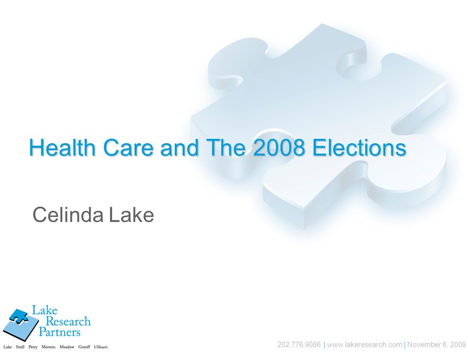 202.776.9066 | www.lakeresearch.com | November 6, 2008 Health Care and The 2008 Elections Celinda Lake
