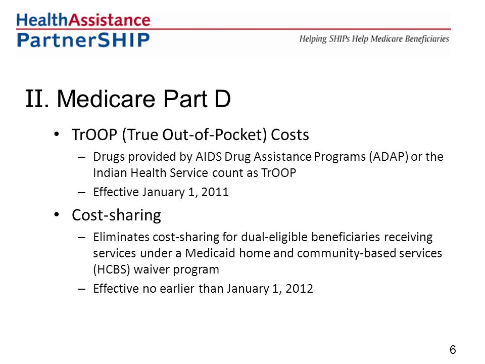 II. Medicare Part D TrOOP (True Out-of-Pocket) Costs – Drugs provided by AIDS Drug Assistance Programs (ADAP) or the Indian Health Service count as Tr