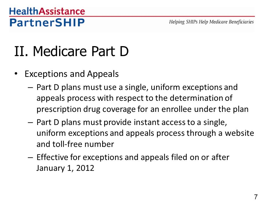 II. Medicare Part D Exceptions and Appeals – Part D plans must use a single, uniform exceptions and appeals process with respect to the determination