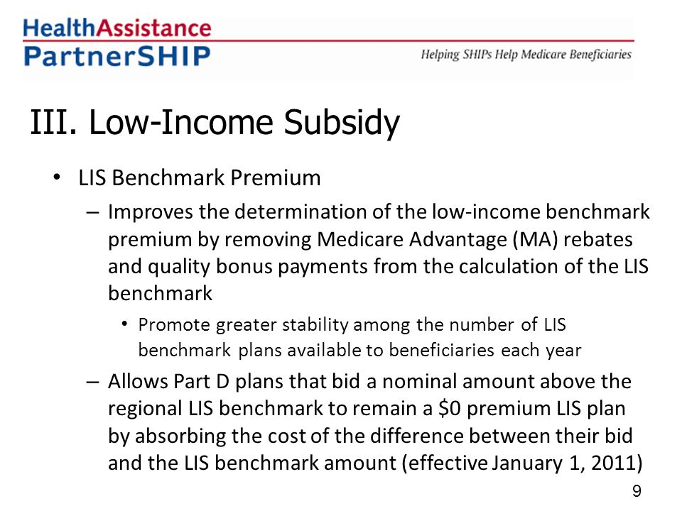III. Low-Income Subsidy LIS Benchmark Premium – Improves the determination of the low-income benchmark premium by removing Medicare Advantage (MA) reb