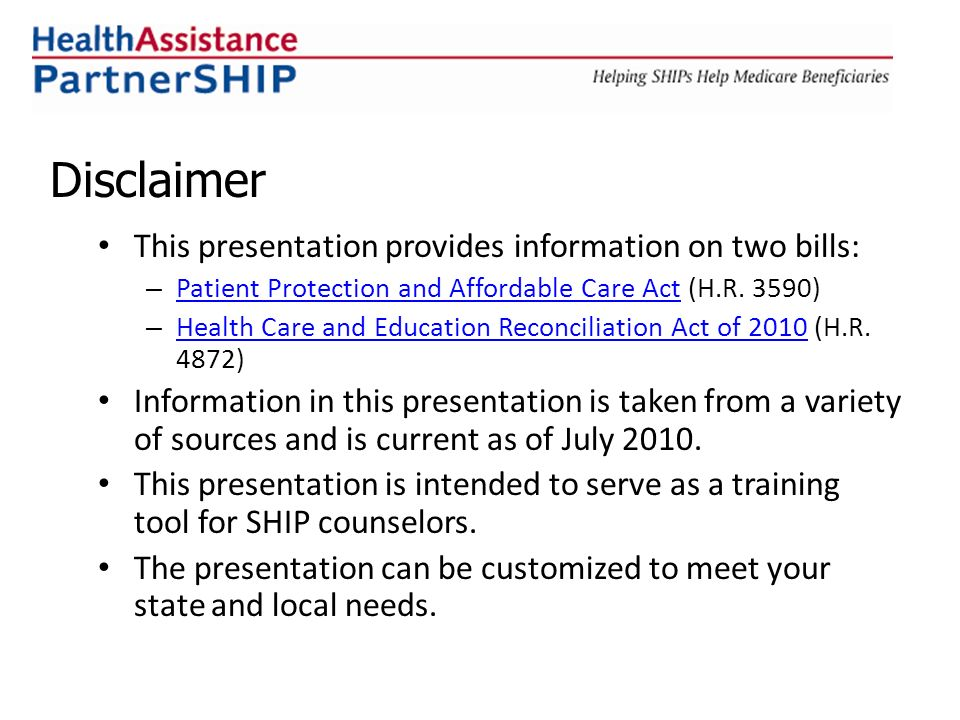Disclaimer This presentation provides information on two bills: – Patient Protection and Affordable Care Act (H.R.