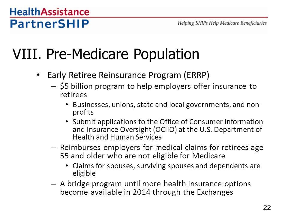 VIII. Pre-Medicare Population Early Retiree Reinsurance Program (ERRP) – $5 billion program to help employers offer insurance to retirees Businesses,