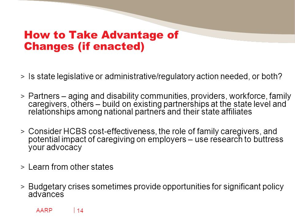 AARP 14 How to Take Advantage of Changes (if enacted) > Is state legislative or administrative/regulatory action needed, or both.
