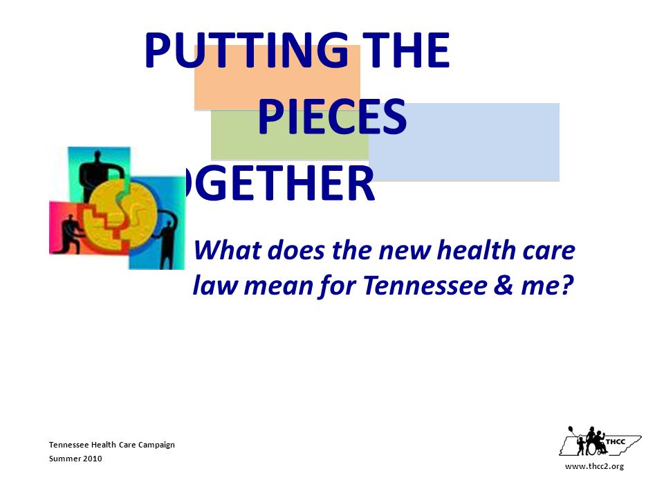 Tennessee Health Care Campaign Summer 2010 What does the new health care law mean for Tennessee & me.