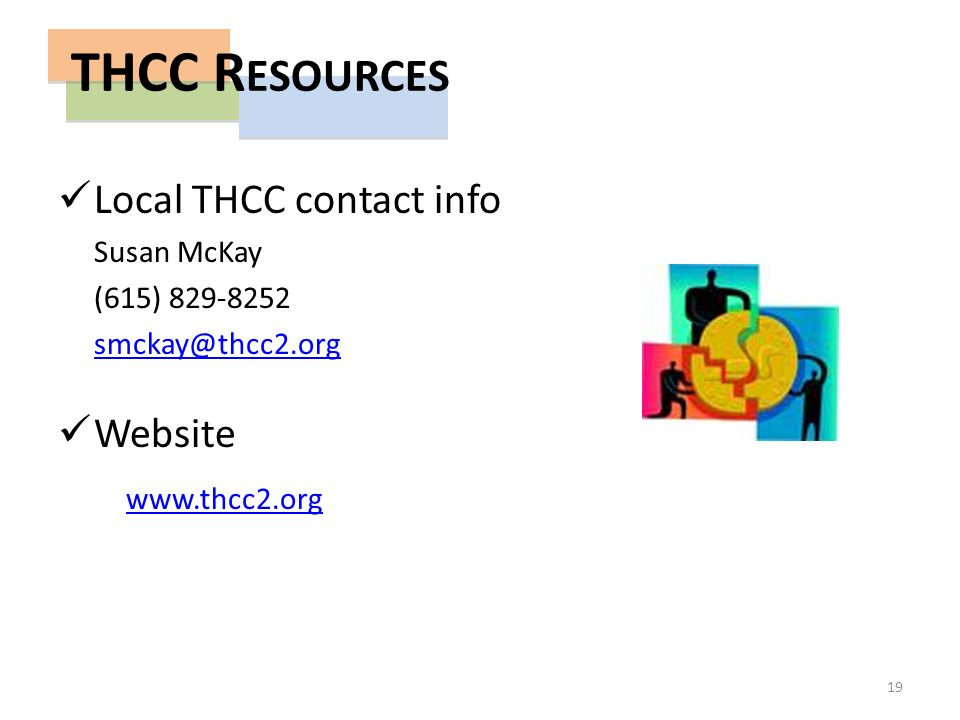 Local THCC contact info Susan McKay (615) 829-8252 smckay@thcc2.org Website www.thcc2.org 19 THCC R ESOURCES