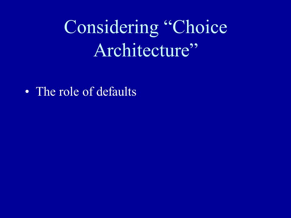 Considering Choice Architecture The role of defaults