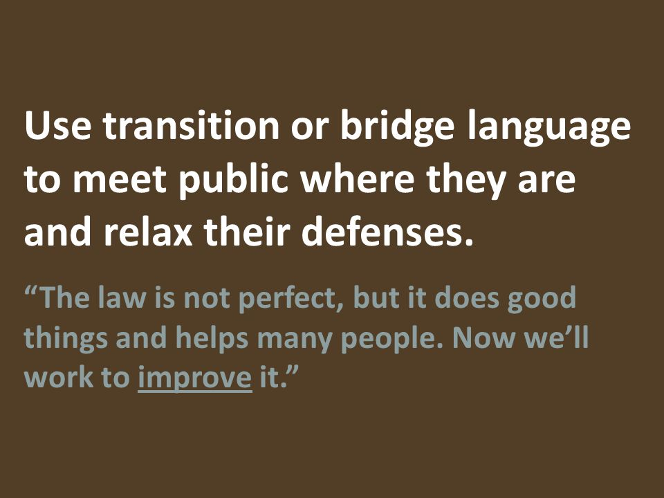 Use transition or bridge language to meet public where they are and relax their defenses.