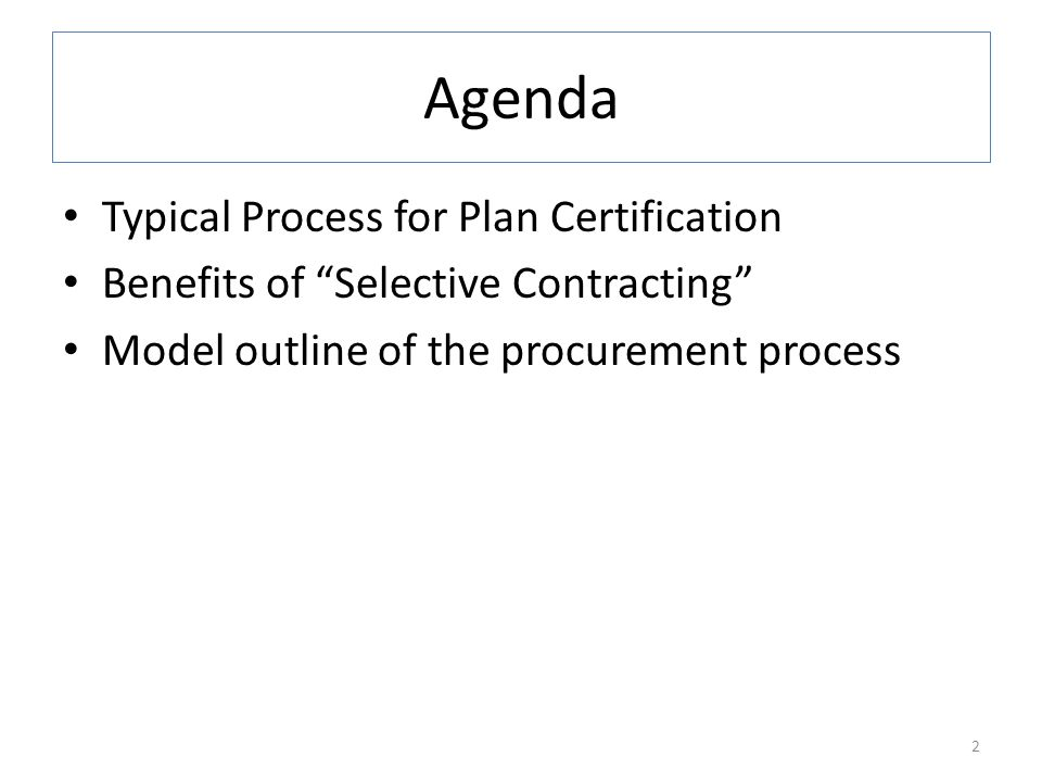 Agenda Typical Process for Plan Certification Benefits of Selective Contracting Model outline of the procurement process 2