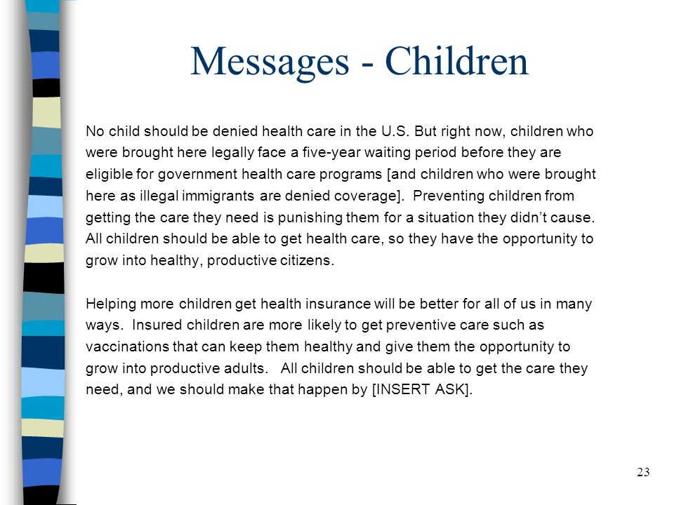 23 Messages - Children No child should be denied health care in the U.S. But right now, children who were brought here legally face a five-year waitin