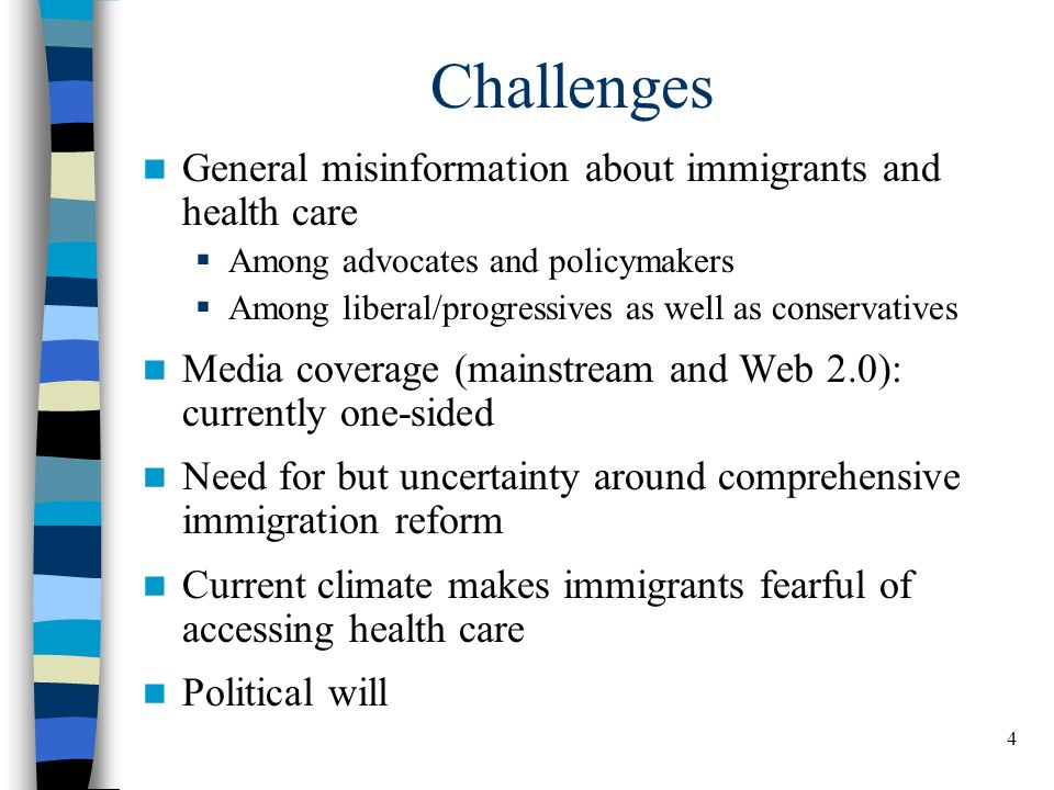 4 Challenges General misinformation about immigrants and health care Among advocates and policymakers Among liberal/progressives as well as conservati