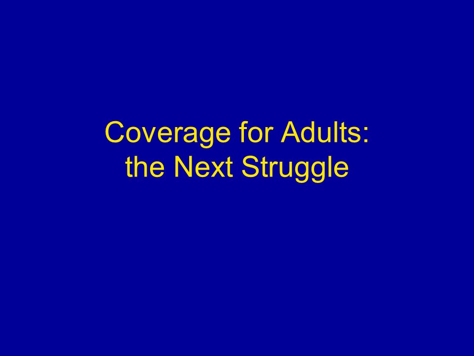 Coverage for Adults: the Next Struggle
