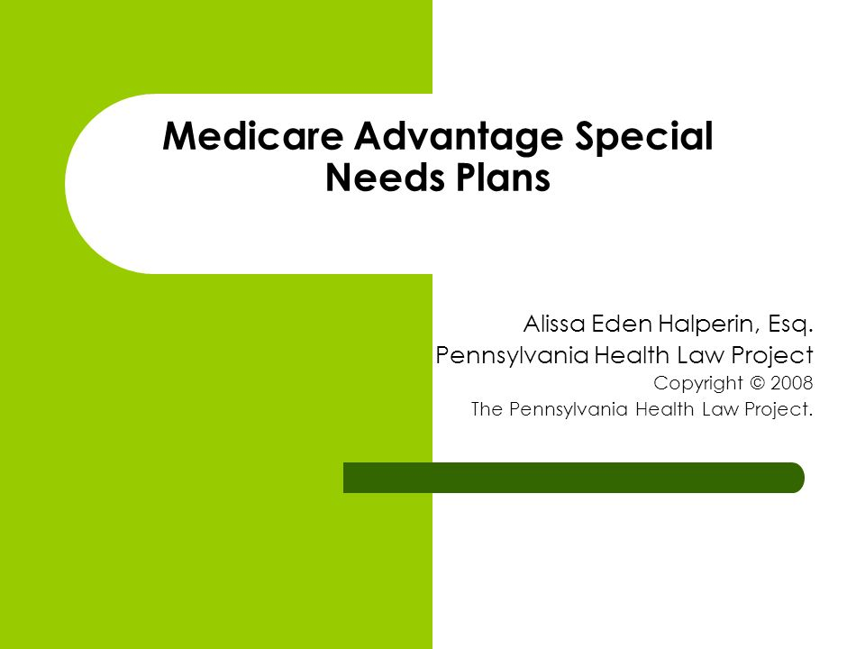 Medicare Advantage Special Needs Plans Alissa Eden Halperin, Esq.