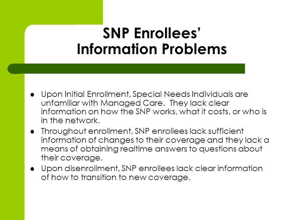SNP Enrollees Information Problems Upon Initial Enrollment, Special Needs Individuals are unfamiliar with Managed Care.