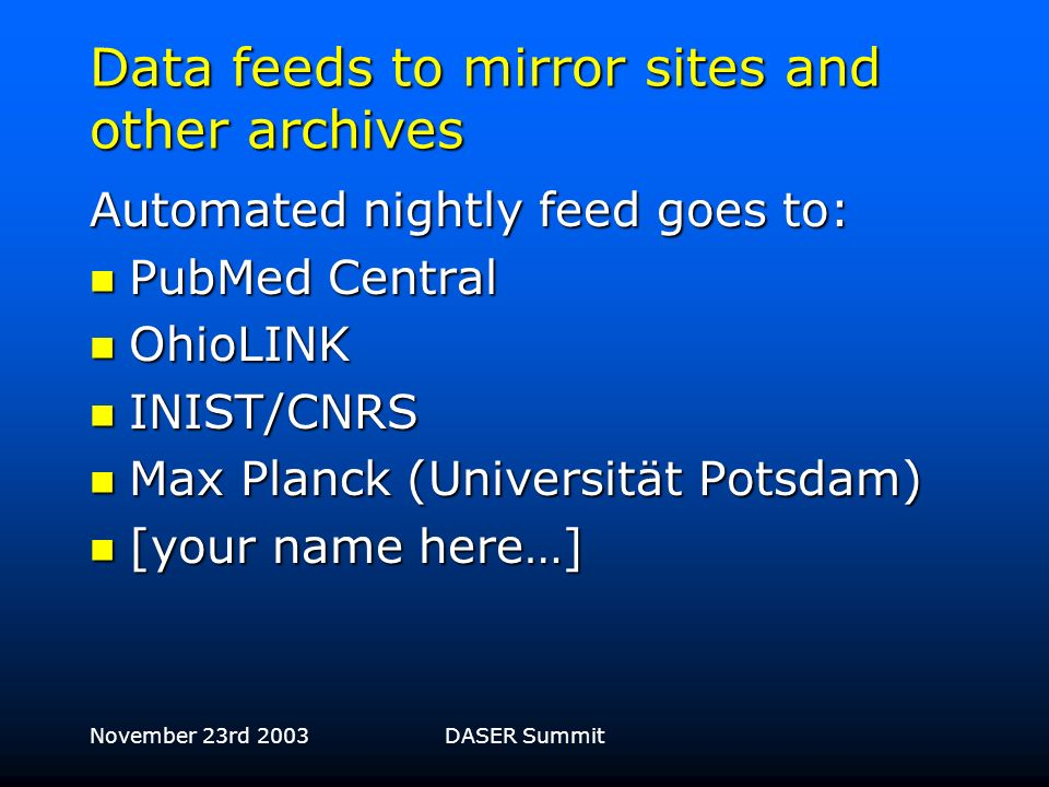 November 23rd 2003DASER Summit OAI interface BioMed Central has operated an OAI interface (Open Archives Initiative Metadata Harvesting Protocol) sinc