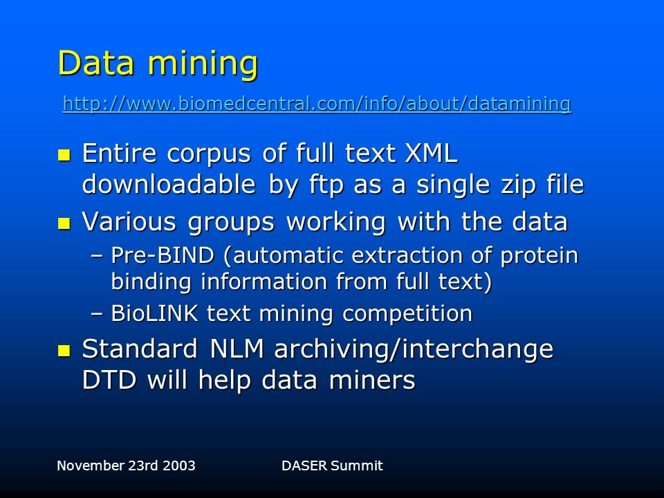 November 23rd 2003DASER Summit Data feeds to mirror sites and other archives Automated nightly feed goes to: PubMed Central PubMed Central OhioLINK Oh
