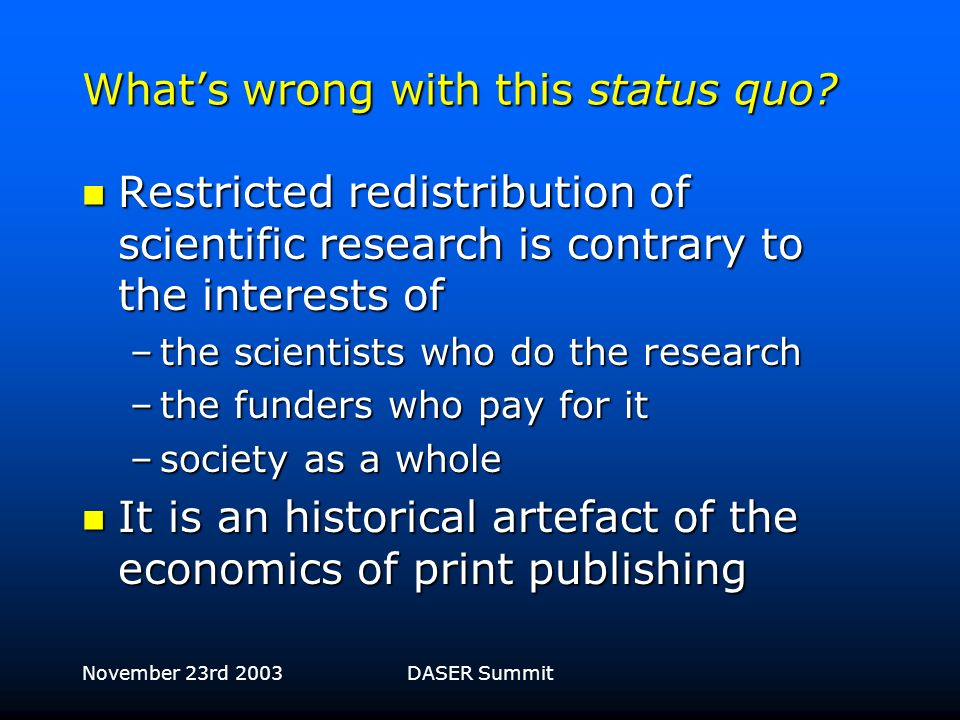 November 23rd 2003DASER Summit The current model of publishing scientific research Scientists carry out research Scientists carry out research They wr