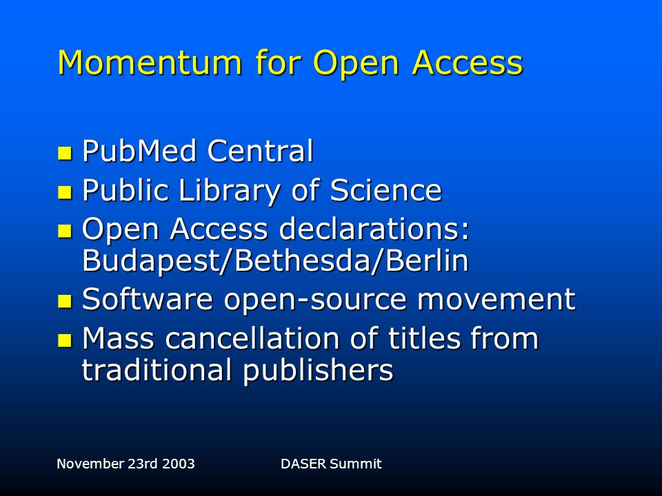 November 23rd 2003DASER Summit Economic benefits of Open Access Cost per article access for Elsevier journals estimated at approx US $11 (Washington S