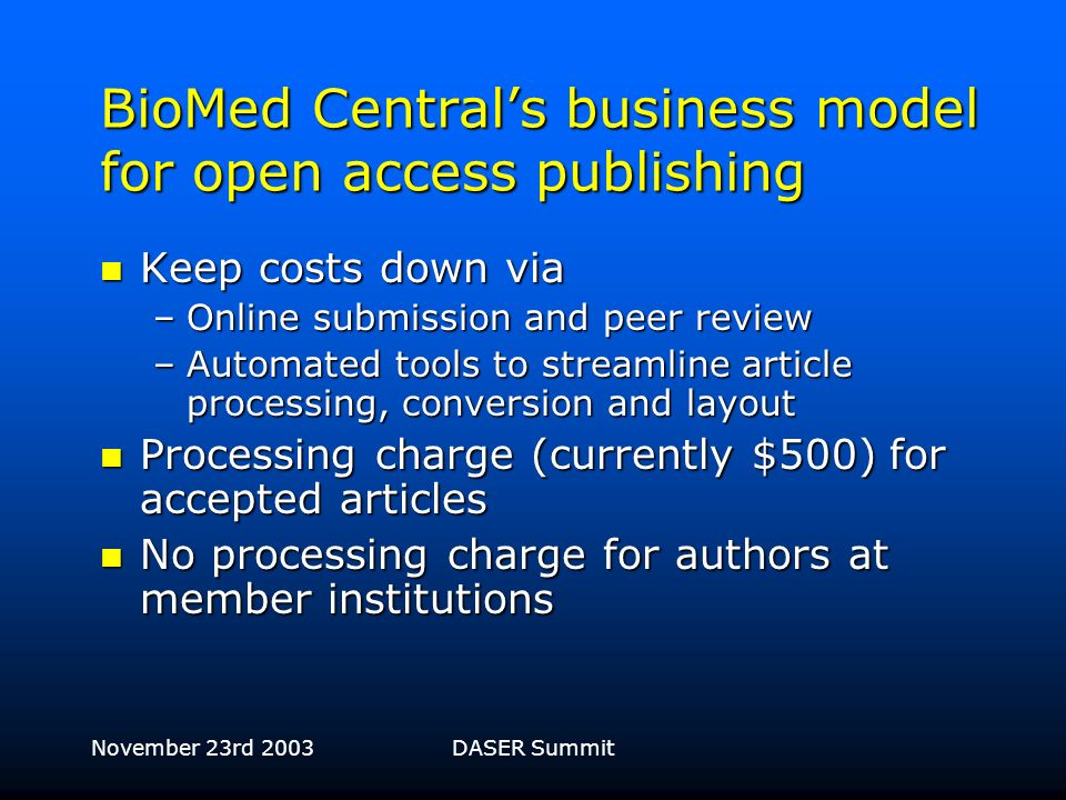 November 23rd 2003DASER Summit Momentum for Open Access PubMed Central PubMed Central Public Library of Science Public Library of Science Open Access declarations: Budapest/Bethesda/Berlin Open Access declarations: Budapest/Bethesda/Berlin Software open-source movement Software open-source movement Mass cancellation of titles from traditional publishers Mass cancellation of titles from traditional publishers