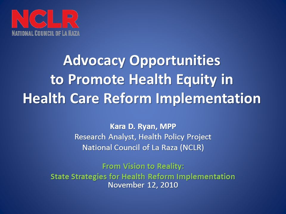 Advocacy Opportunities to Promote Health Equity in Health Care Reform Implementation Kara D.