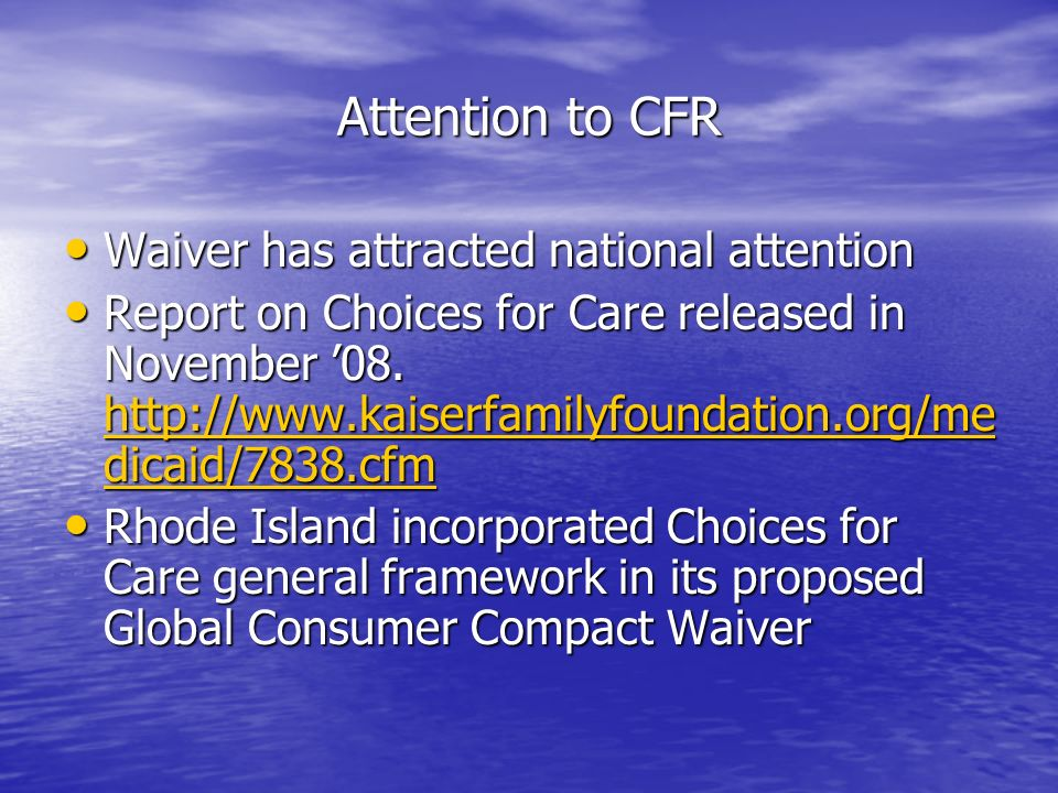 Attention to CFR Waiver has attracted national attention Waiver has attracted national attention Report on Choices for Care released in November 08.