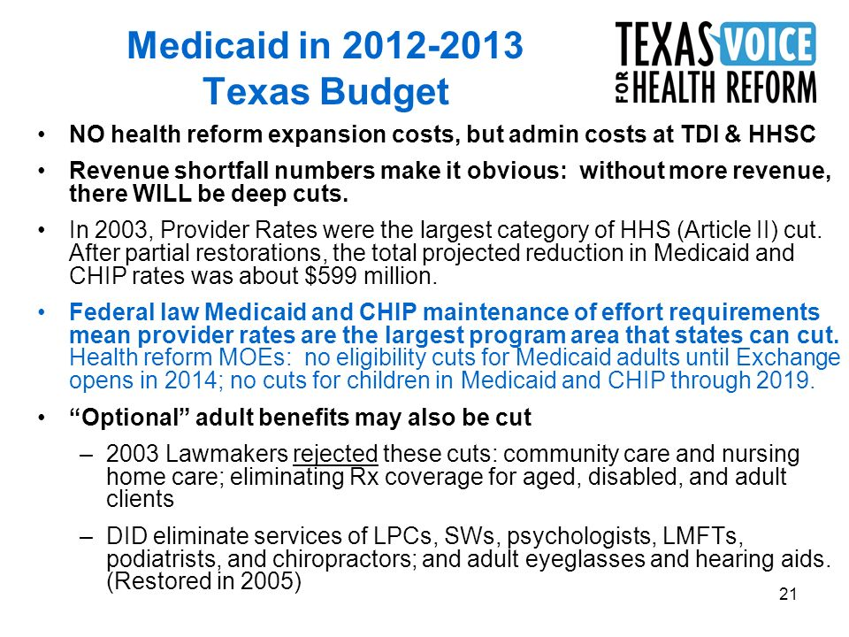 21 Medicaid in Texas Budget NO health reform expansion costs, but admin costs at TDI & HHSC Revenue shortfall numbers make it obvious: without more revenue, there WILL be deep cuts.