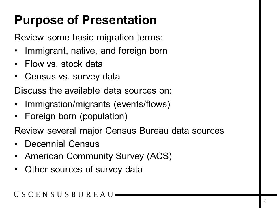 2 Purpose of Presentation Review some basic migration terms: Immigrant, native, and foreign born Flow vs. stock data Census vs. survey data Discuss th