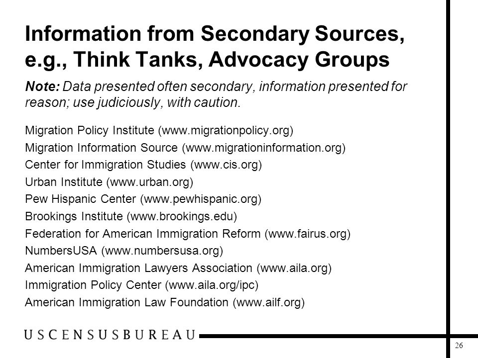 26 Information from Secondary Sources, e.g., Think Tanks, Advocacy Groups Note: Data presented often secondary, information presented for reason; use