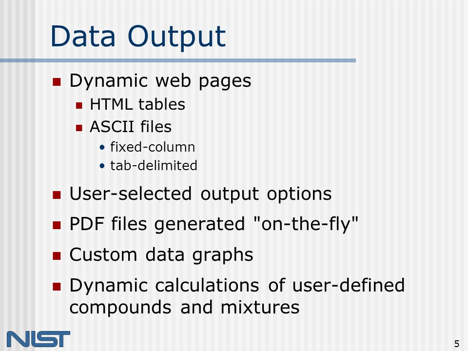 5 Data Output Dynamic web pages HTML tables ASCII files fixed-column tab-delimited User-selected output options PDF files generated on-the-fly Custom data graphs Dynamic calculations of user-defined compounds and mixtures