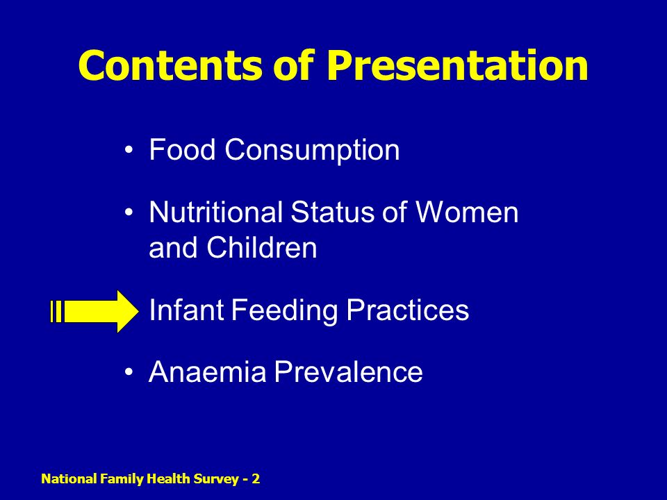 National Family Health Survey - 2 Contents of Presentation Food Consumption Nutritional Status of Women and Children Infant Feeding Practices Anaemia