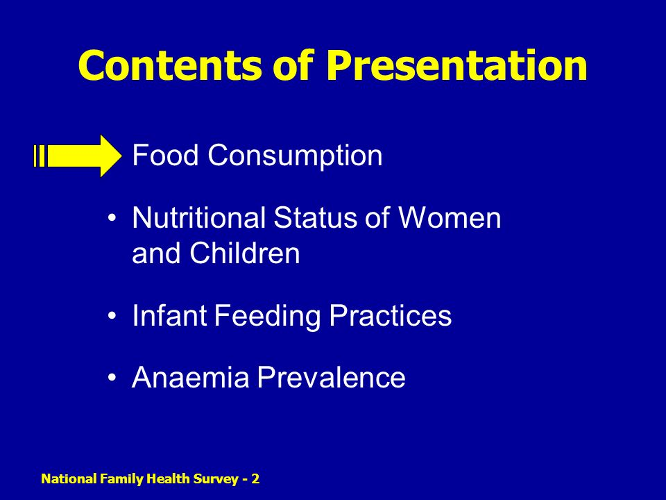 National Family Health Survey - 2 Contents of Presentation Food Consumption Nutritional Status of Women and Children Infant Feeding Practices Anaemia Prevalence