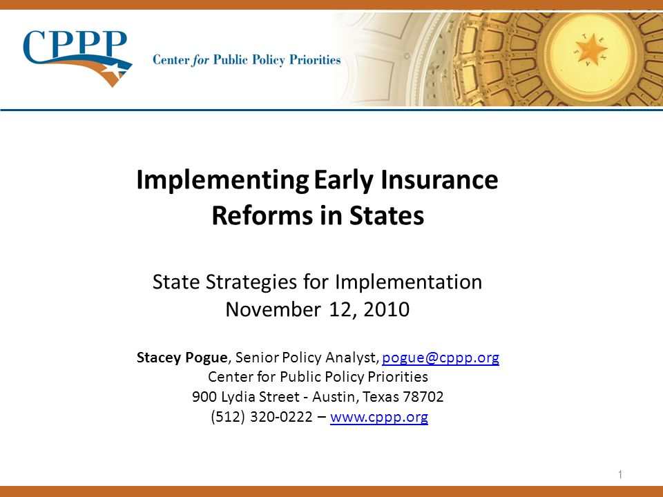 1 Implementing Early Insurance Reforms in States State Strategies for Implementation November 12, 2010 Stacey Pogue, Senior Policy Analyst, pogue@cppp