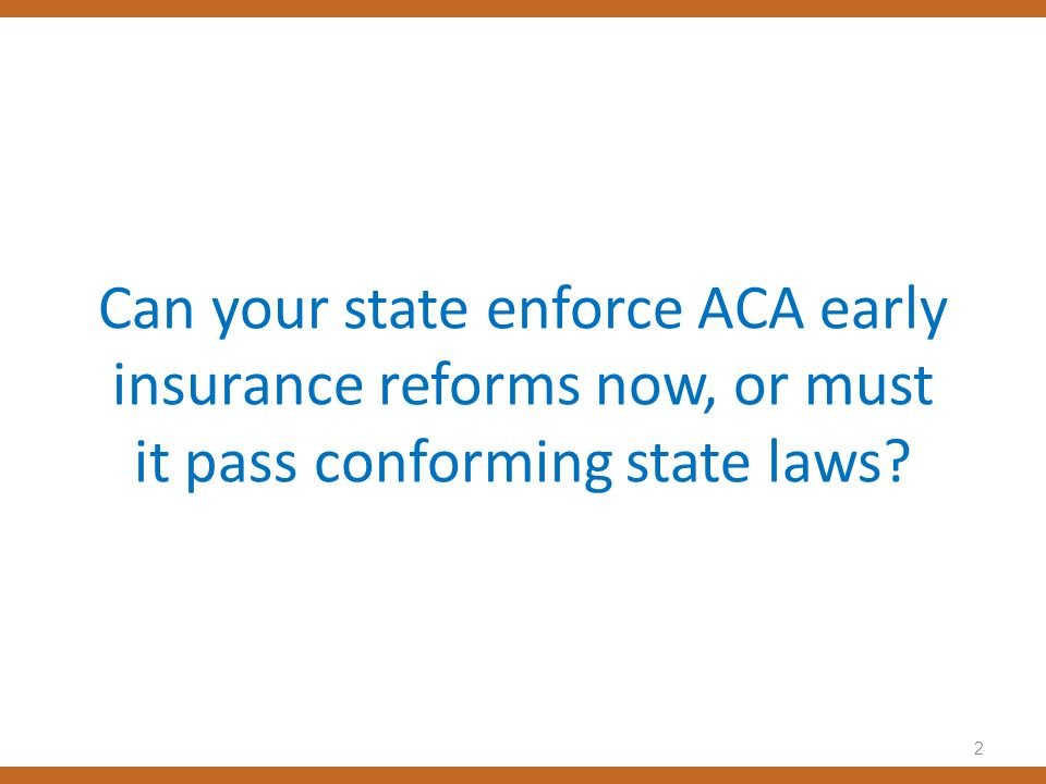 Can your state enforce ACA early insurance reforms now, or must it pass conforming state laws? 2