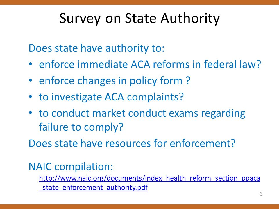 3 Survey on State Authority Does state have authority to: enforce immediate ACA reforms in federal law? enforce changes in policy form ? to investigat