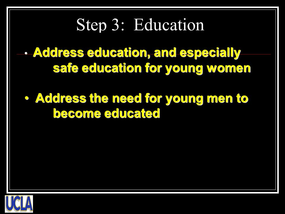 Step 3: Education Address education, and especially safe education for young women Address education, and especially safe education for young women Ad