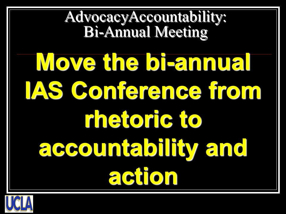 Move the bi-annual IAS Conference from rhetoric to accountability and action AdvocacyAccountability: Bi-Annual Meeting
