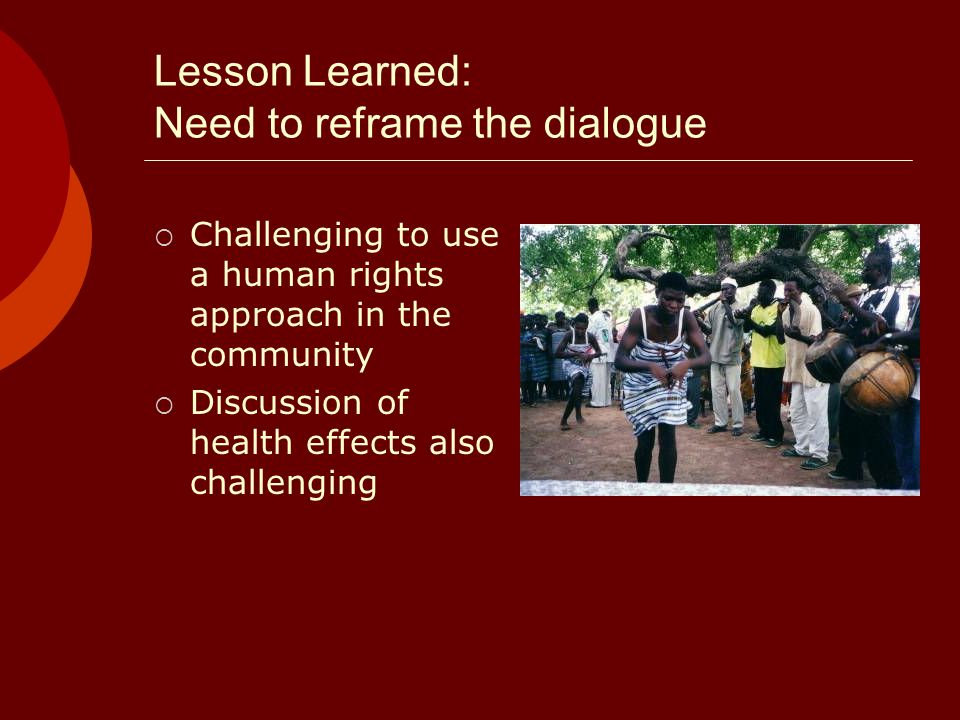 Lesson Learned: Need to reframe the dialogue Challenging to use a human rights approach in the community Discussion of health effects also challenging