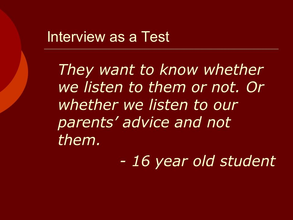 Interview as a Test They want to know whether we listen to them or not.