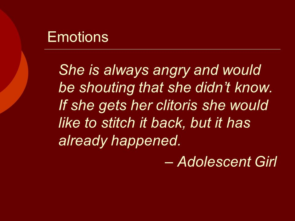 Emotions She is always angry and would be shouting that she didnt know.