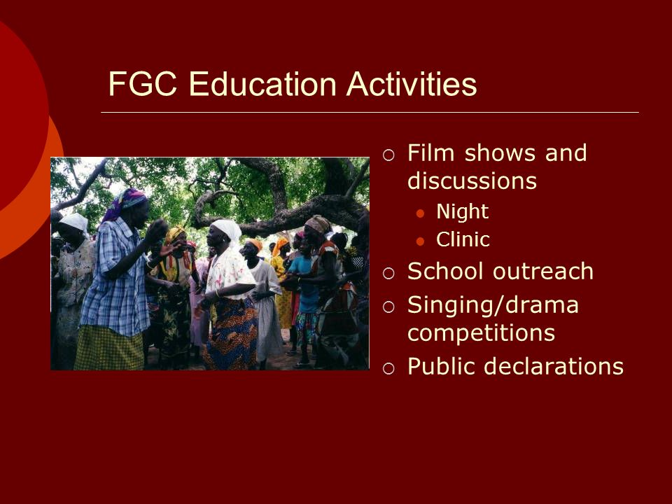 FGC Education Activities Film shows and discussions Night Clinic School outreach Singing/drama competitions Public declarations