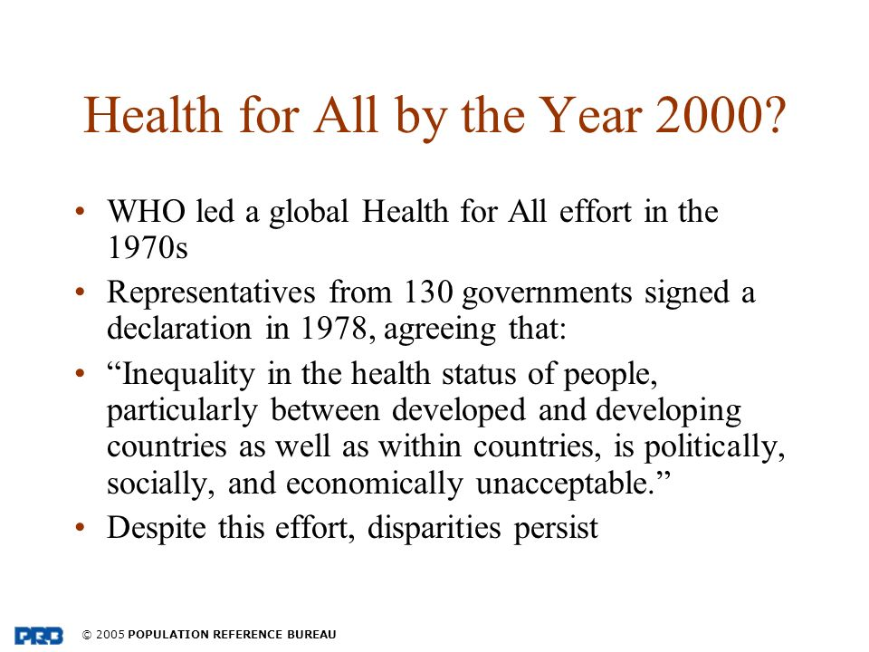 © 2005 POPULATION REFERENCE BUREAU Health for All by the Year 2000.